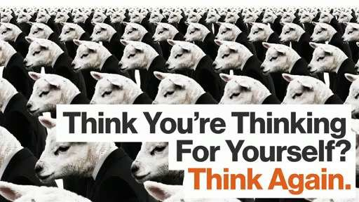 Think You're Thinking for Yourself? Think Again.