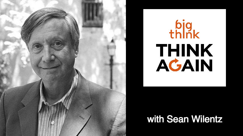 Princeton Historian Sean Wilentz on the Think Again Podcast, on Partisan Politics, Trump, Hillary, Identity, and the Culture Wars in America